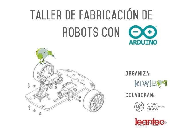 Taller de Fabricación DE Robots CON ORGANIZA: COLABORAN: