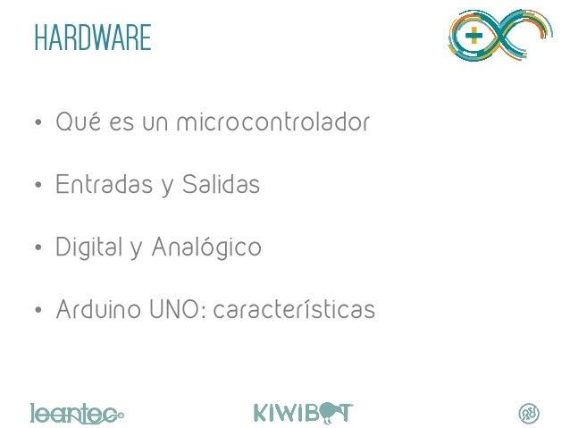 """HARDWARE • Qué es un microcontrolador • Entradas y Salidas • Digital y Analógico • Arduino UNO: características """""""