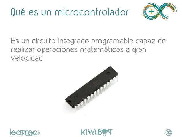 Qué es un microcontrolador Es un circuito integrado programable capaz de realizar operaciones matemáticas a gran velocidad...