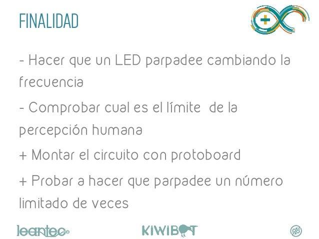 FINALIDAD - Hacer que un LED parpadee cambiando la frecuencia - Comprobar cual es el límite de la percepción humana + Mont...