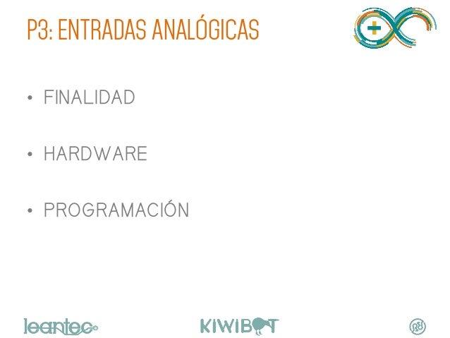 P3: ENTRADAS ANALÓGICAS • FINALIDAD • HARDWARE • PROGRAMACIÓN