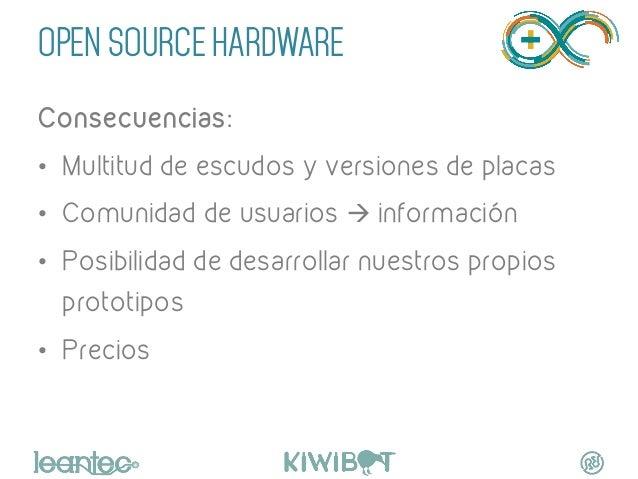 OPEN SOURCE HARDWARE Consecuencias: • Multitud de escudos y versiones de placas • Comunidad de usuarios à información •...