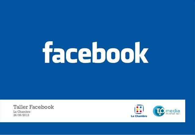 Taller Facebook La Chambre 26/09/2013  Este es un documento confidencial. Copyright © 2004-2013 T2O AdMedia Services SL.
