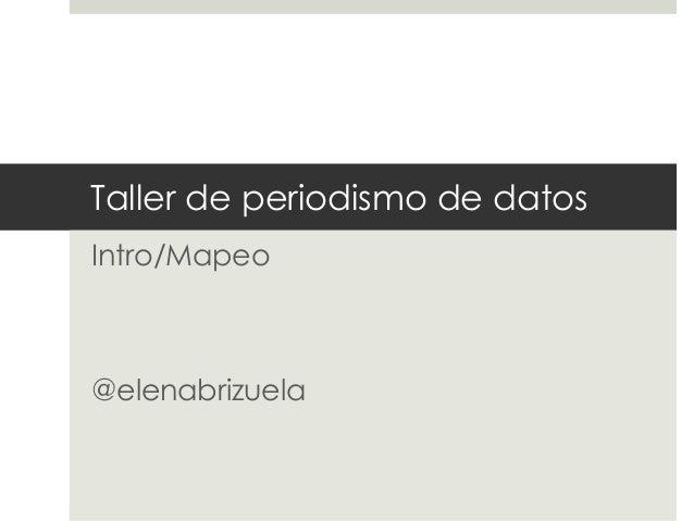 Taller de periodismo de datosIntro/Mapeo@elenabrizuela