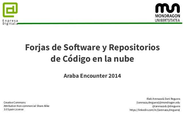 Forjas de Software y Repositorios  de Código en la nube  Araba Encounter 2014  Iñaki Arenaza & Dani Reguera  {iarenaza,dre...