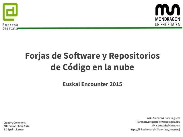 Forjas de Software y Repositorios de Código en la nube Euskal Encounter 2015 Iñaki Arenaza & Dani Reguera {iarenaza,dregue...