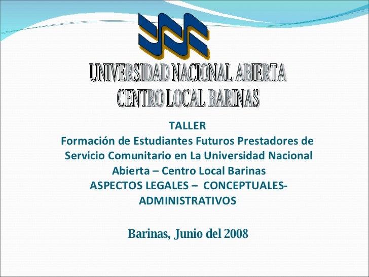 TALLER  Formación de Estudiantes Futuros Prestadores de  Servicio Comunitario en La Universidad Nacional Abierta – Centro ...