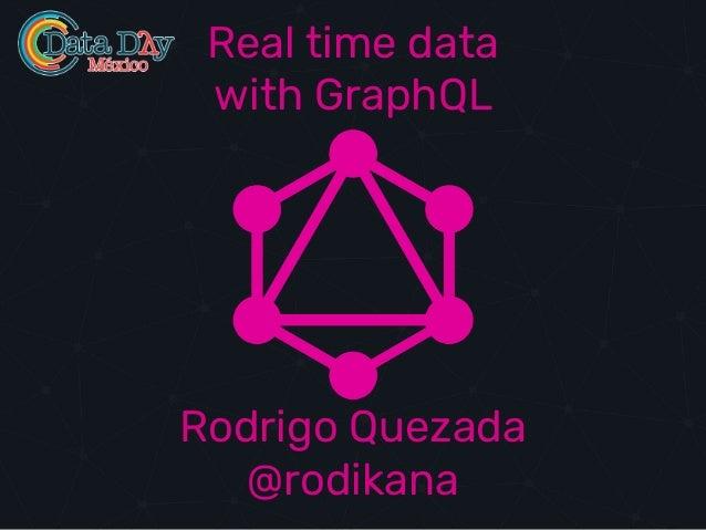Real time data with GraphQL Rodrigo Quezada @rodikana