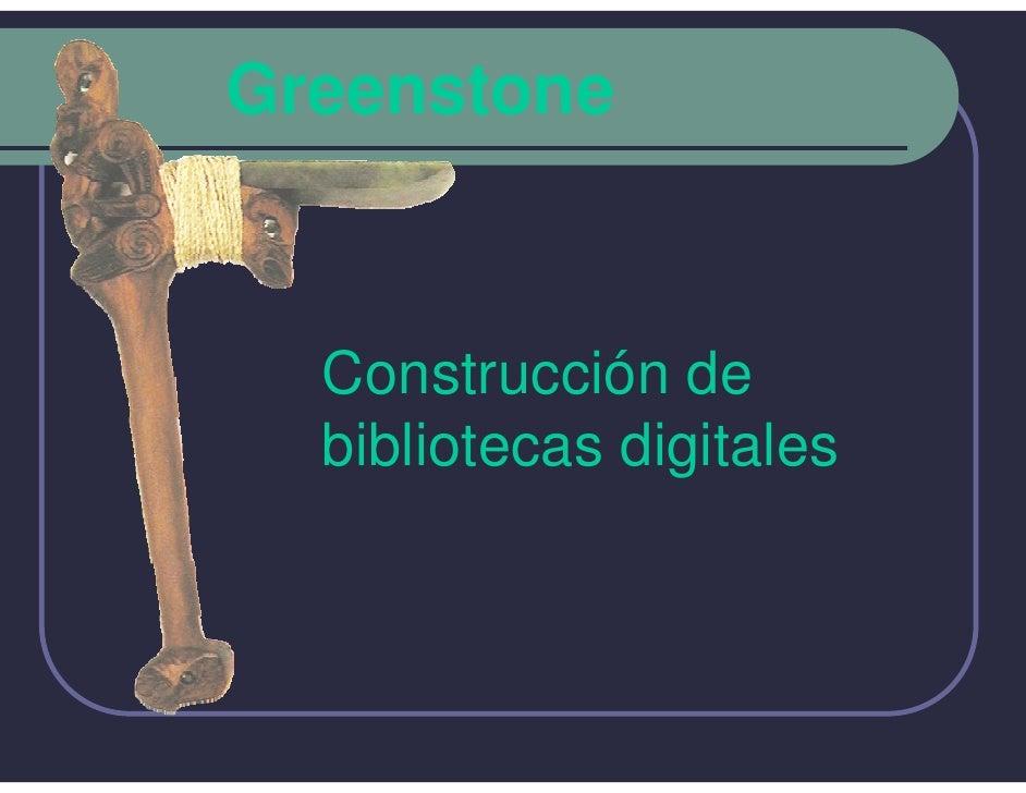 Greenstone      Construcción de   bibliotecas digitales
