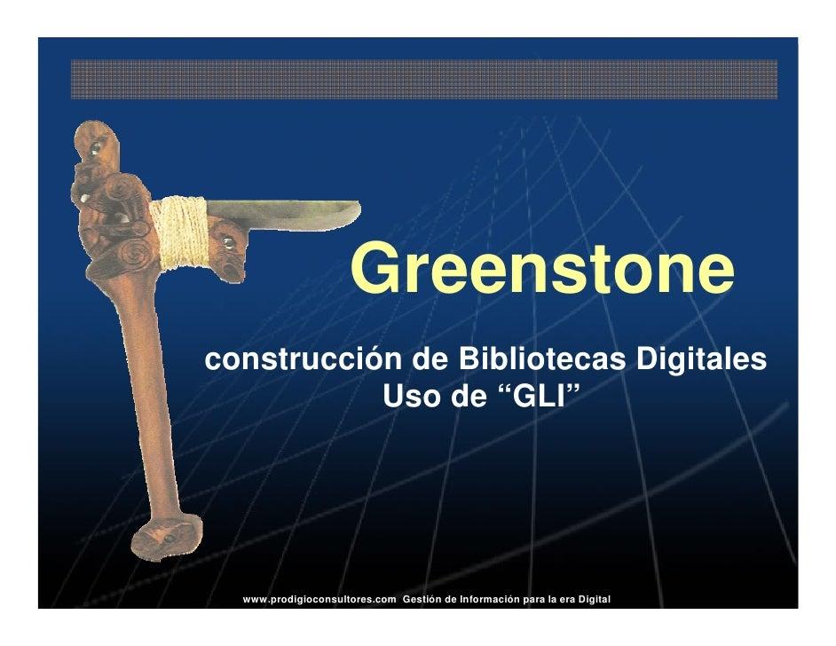 """Greenstone construcción de Bibliotecas Digitales            Uso de """"GLI""""       www.prodigioconsultores.com Gestión de Info..."""