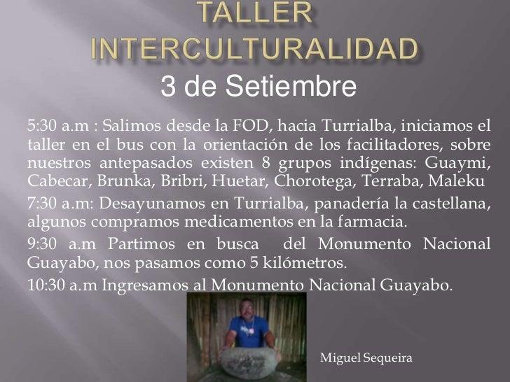3 de Setiembre5:30 a.m : Salimos desde la FOD, hacia Turrialba, iniciamos eltaller en el bus con la orientación de los fac...
