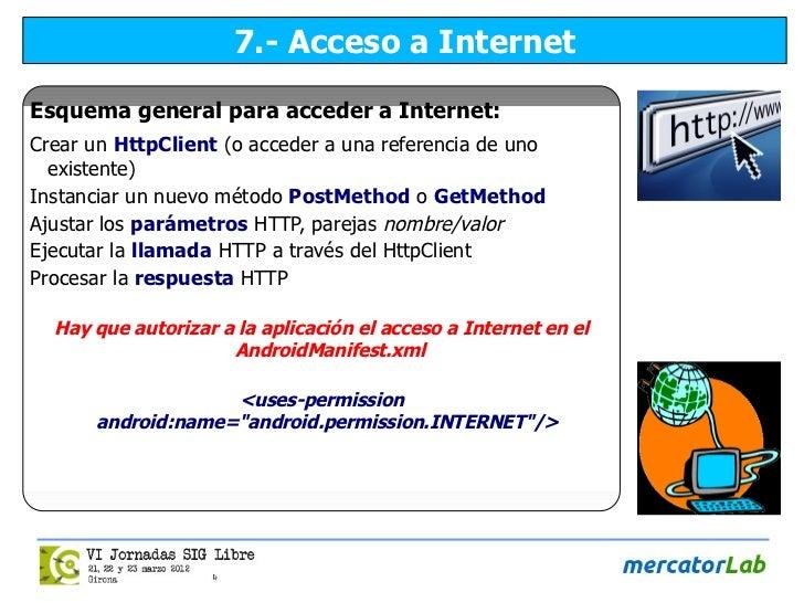 7.- Acceso a InternetEsquema general para acceder a Internet:Crear un HttpClient (o acceder a una referencia de uno  exist...
