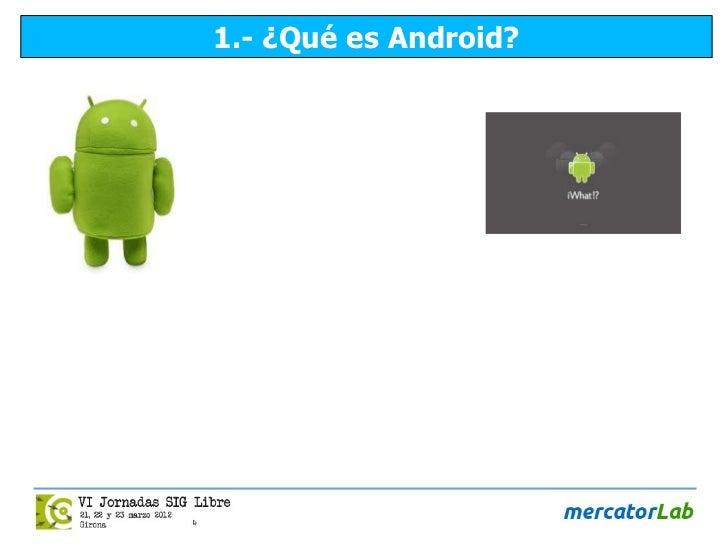 1.- ¿Qué es Android?