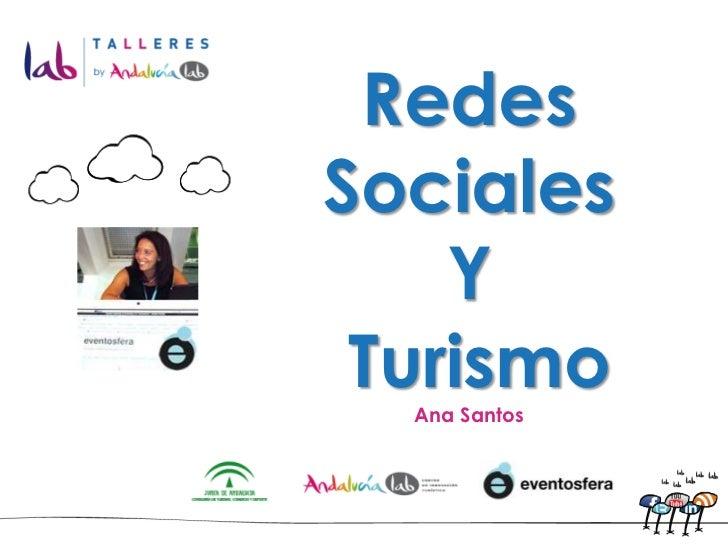 Redes Sociales <br />Y<br /> Turismo<br />Ana Santos<br />