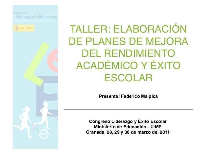 TALLER: ELABORACIÓNDE PLANES DE MEJORA  DEL RENDIMIENTO ACADÉMICO Y ÉXITO      ESCOLAR!        Presenta: Federico Malpica!...