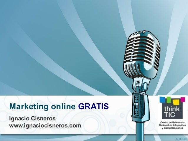 Marketing online GRATIS Ignacio Cisneros www.ignaciocisneros.com
