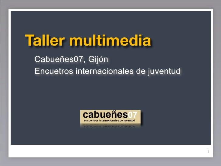 Taller multimedia  Cabueñes07, Gijón  Encuetros internacionales de juventud                                              1
