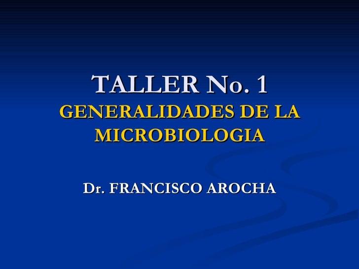 TALLER No. 1 GENERALIDADES DE LA MICROBIOLOGIA Dr. FRANCISCO AROCHA