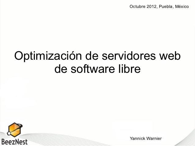Octubre 2012, Puebla, MéxicoOptimización de servidores web       de software libre                    Yannick Warnier