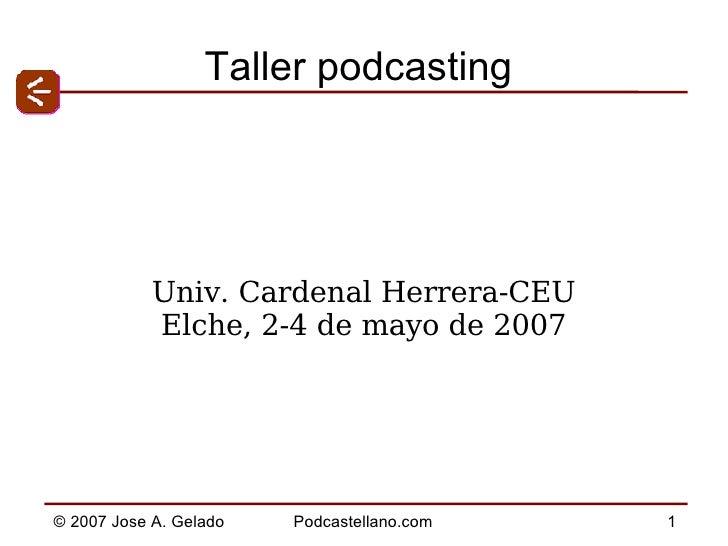 Taller podcasting Univ. Cardenal Herrera-CEU Elche, 2-4 de mayo de 2007