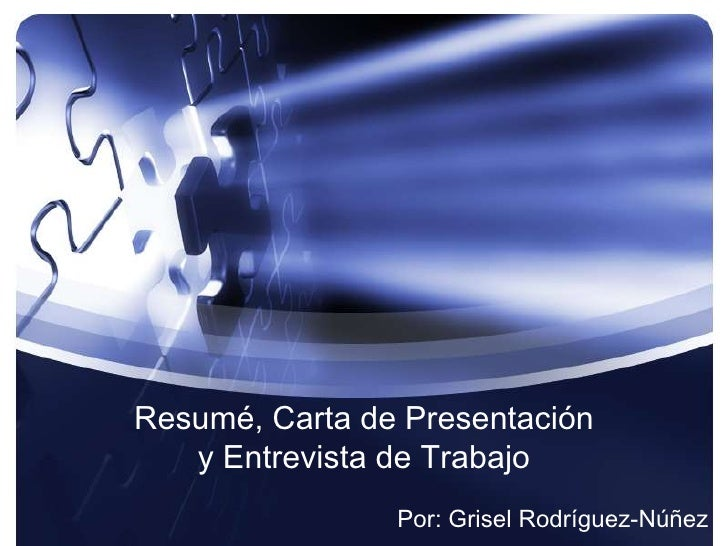 Resumé, Carta de Presentacióny Entrevista de Trabajo<br />Por: GriselRodríguez-Núñez<br />
