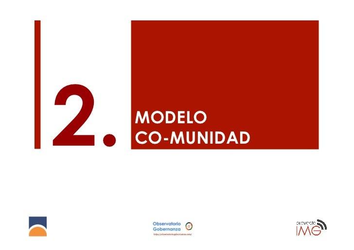 2.   MODELO     CO-MUNIDAD      http://observatoriogobernanza.com/