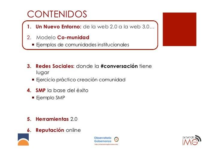 CONTENIDOS1. Un Nuevo Entorno: de la web 2.0 a la web 3.0…2. Modelo Co-munidad ¡ Ejemplos de comunidades institucional...