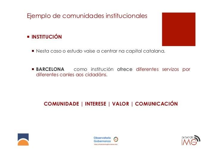Ejemplo de comunidades institucionales¡ INSTITUCIÓN ¡ Nesta caso o estudo vaise a centrar na capital catalana. ¡ BAR...