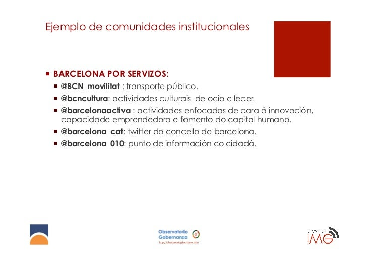 Ejemplo de comunidades institucionales¡ BARCELONA POR SERVIZOS: ¡ @BCN_movilitat : transporte público. ¡ @bcncultura...