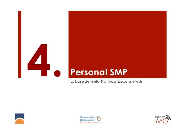 4.   Personal SMP     La base del éxito: Planificar-Ejecutar-Medir           http://observatoriogobernanza.com/