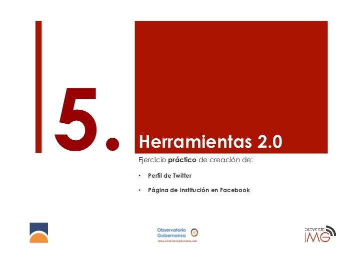 5.   Herramientas 2.0     Ejercicio práctico de creación de:     •     •          Perfil de Twitter          Página de i...