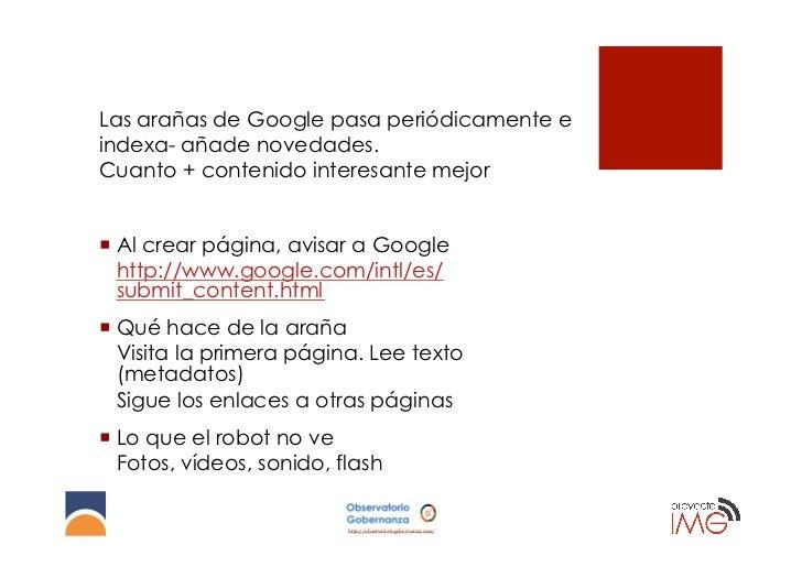 Las arañas de Google pasa periódicamente eindexa- añade novedades.Cuanto + contenido interesante mejor¡ Al crear página,...