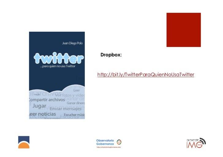 Dropbox:http://bit.ly/TwitterParaQuienNoUsaTwitterhttp://observatoriogobernanza.com/