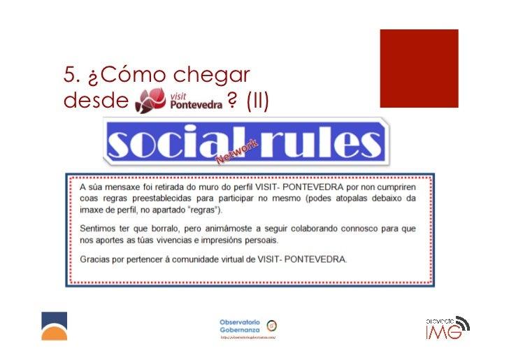 5. ¿Cómo chegardesde        ? (II)A regras buscan manter a esencia da rede social sendesviacións conflitivas ou inapropiad...