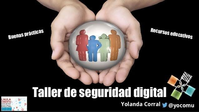 Taller de seguridad digital Yolanda Corral @yocomu Recursos educativosBuenas prácticas