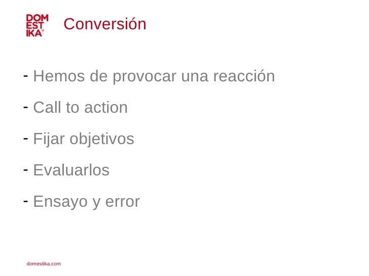 <ul><li>Hemos de provocar una reacción </li></ul><ul><li>Call to action </li></ul><ul><li>Fijar objetivos </li></ul><ul><l...