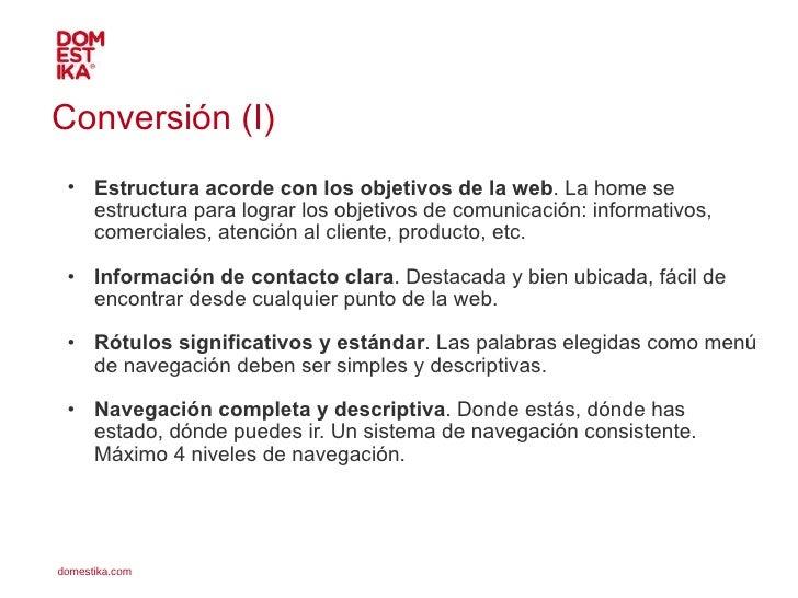 Conversión (I) <ul><ul><li>Estructura acorde con los objetivos de la web . La home se estructura para lograr los objetivos...