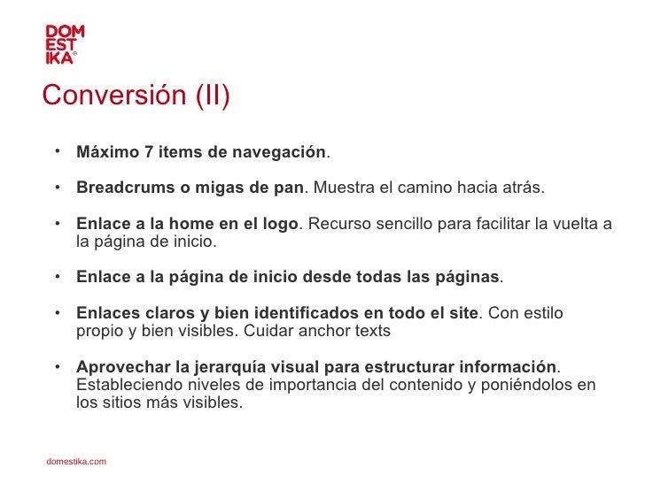 Conversión (II) <ul><ul><li>Máximo 7 items de navegación .  </li></ul></ul><ul><ul><li>Breadcrums o migas de pan . Muestra...