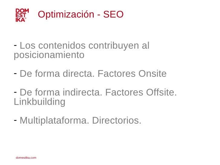 <ul><li>Los contenidos contribuyen al posicionamiento </li></ul><ul><li>De forma directa. Factores Onsite </li></ul><ul><l...