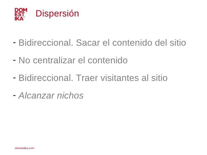 <ul><li>Bidireccional. Sacar el contenido del sitio </li></ul><ul><li>No centralizar el contenido </li></ul><ul><li>Bidire...