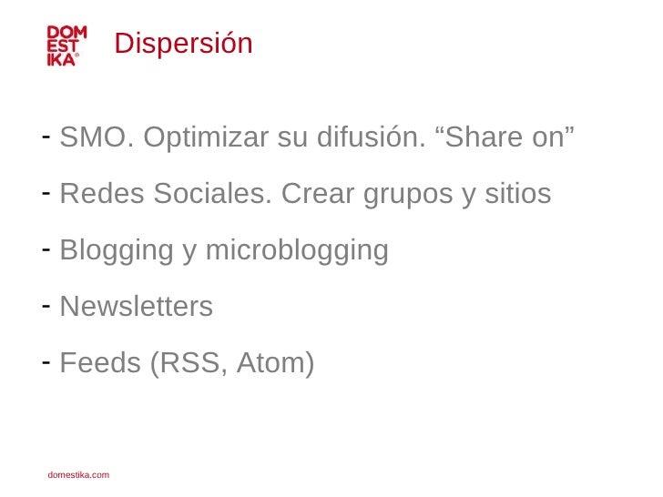 """<ul><li>SMO. Optimizar su difusión. """"Share on"""" </li></ul><ul><li>Redes Sociales. Crear grupos y sitios </li></ul><ul><li>B..."""