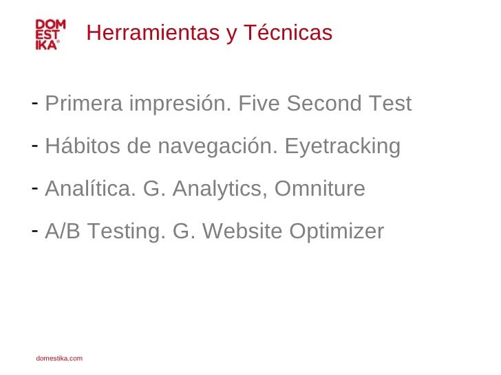 <ul><li>Primera impresión. Five Second Test </li></ul><ul><li>Hábitos de navegación. Eyetracking </li></ul><ul><li>Analíti...