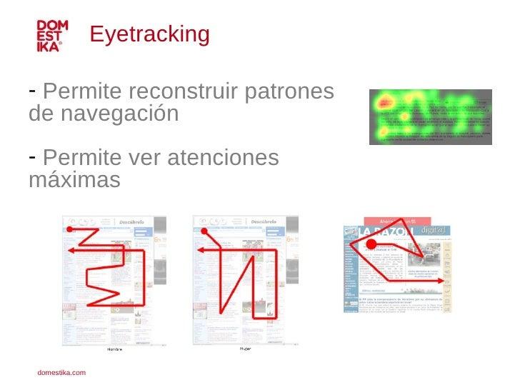 <ul><li>Permite reconstruir patrones de navegación </li></ul><ul><li>Permite ver atenciones máximas </li></ul>Eyetracking
