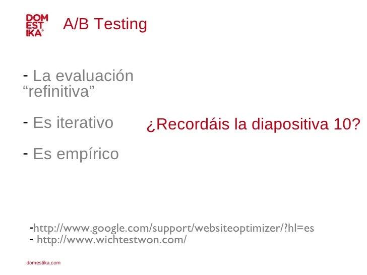 """<ul><li>La evaluación """"refinitiva"""" </li></ul><ul><li>Es iterativo </li></ul><ul><li>Es empírico </li></ul>A/B Testing  <ul..."""