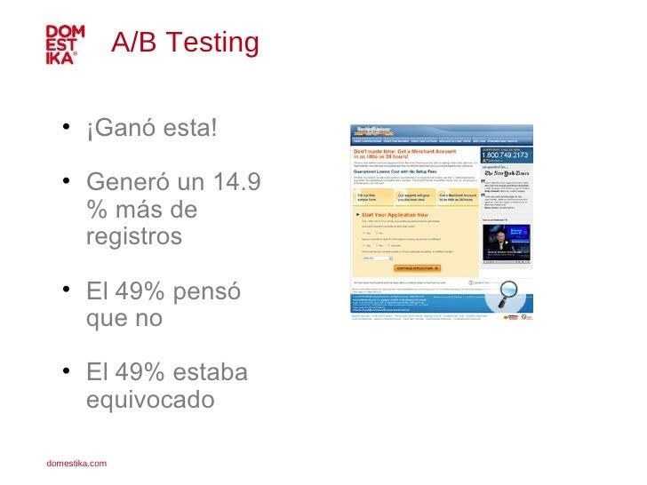 A/B Testing  <ul><li>¡Ganó esta! </li></ul><ul><li>Generó un 14.9 % más de registros </li></ul><ul><li>El 49% pensó que no...