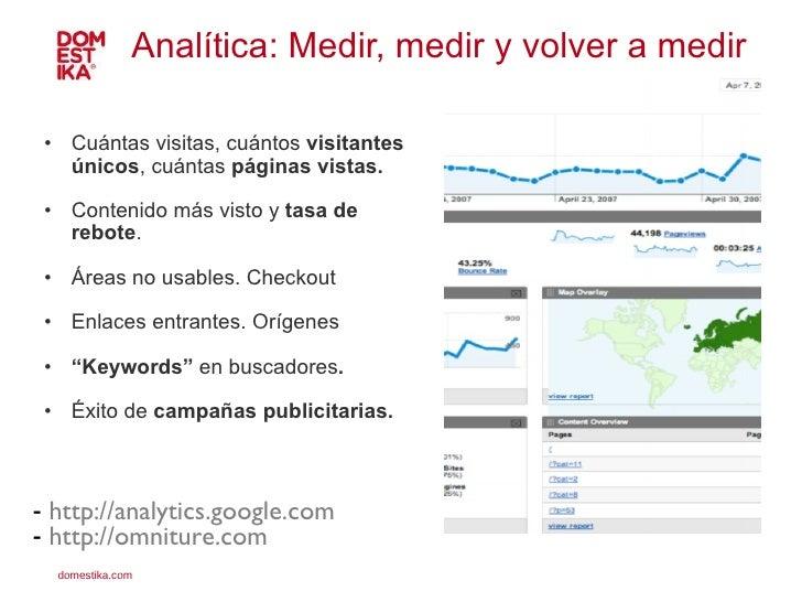 Analítica: Medir, medir y volver a medir <ul><ul><li>Cuántas visitas, cuántos  visitantes únicos , cuántas  páginas vistas...