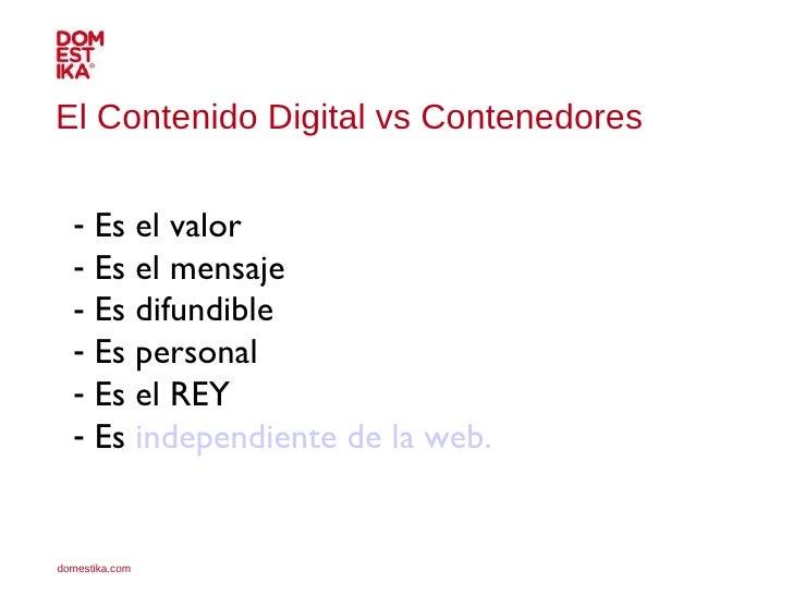 El Contenido Digital vs Contenedores <ul><li>Es el valor </li></ul><ul><li>Es el mensaje </li></ul><ul><li>Es difundible <...