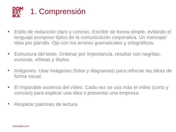 1. Comprensión <ul><ul><li>Estilo de redacción claro y conciso. Escribir de forma simple, evitando el lenguaje pomposo típ...