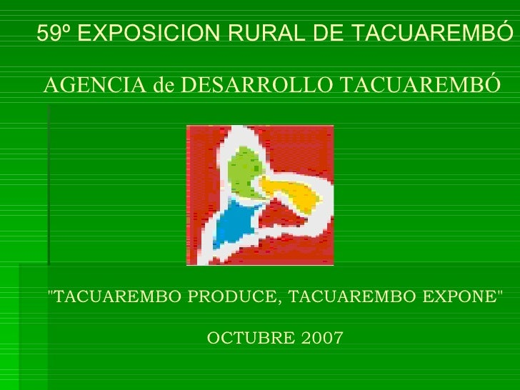 "59º EXPOSICION RURAL DE TACUAREMBÓ AGENCIA de DESARROLLO TACUAREMBÓ   ""TACUAREMBO PRODUCE, TACUAREM..."