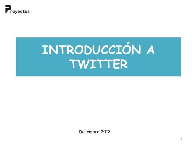 INTRODUCCIÓN A   TWITTER    Diciembre 2012                     1